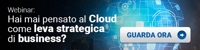 Hai mai pensato al cloud come leva strategica di business?
