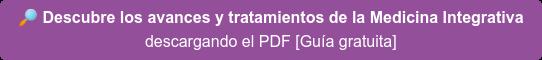 Descubre los avances y tratamientos de la Medicina Integrativa  descargando el PDF [Guía gratuita]