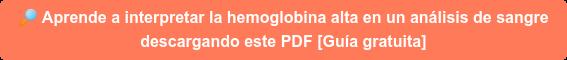 Aprende a interpretar la hemoglobina alta en un análisis de sangre descargando el PDF [Guía gratuita]