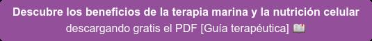 Descubre los beneficios de la terapia marina y la nutrición celular descargando gratis el PDF [Guía terapéutica]