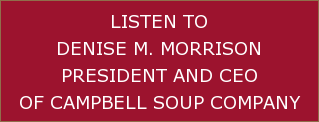 Listen to Denise M. Morrison President and CEO of Campbell Soup Company