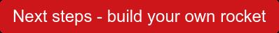 Next steps - build your own rocket