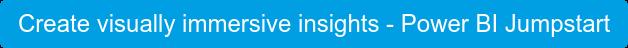 Create visually immersive insights - Power BI Jumpstart