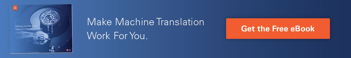 Make machine translation work for you.
