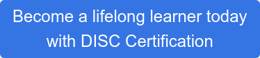 Become a lifelong learner today  with DISC Certification