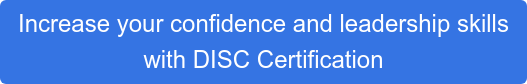 Increase your confidence and leadership skills with DISC Certification