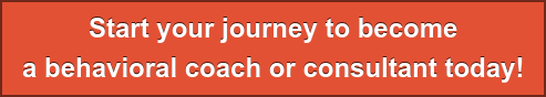Start your journey tobecome  a behavioral coach or consultant today!