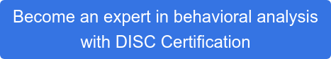 Become an expert in behavioral analysis  with DISC Certification