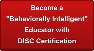"""Become a """"Behaviorally Intelligent"""" Educator with DISC Certification"""