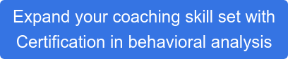 Expand your coaching skill set with  Certification in behavioral analysis