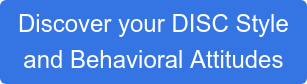 Discover your DISC Style and Behavioral Attitudes