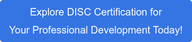 Explore DISC Certification for Your Professional Development Today!