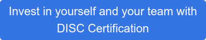 Invest in yourself and your team with  DISC Certification