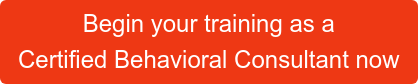 Begin your training as a  Certified Behavioral Consultant now