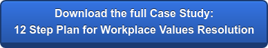 Download the full Case Study: 12 Step Plan for Workplace Values Resolution