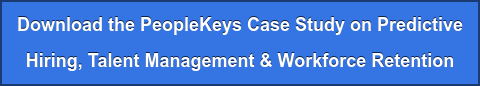 Download the PeopleKeys Case Study on Predictive Hiring, Talent Management & Workforce Retention