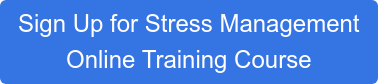 Sign Up for Stress Management  Online Training Course