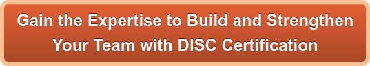 Gain the Expertise to Build and Strengthen  Your Team with DISC Certification