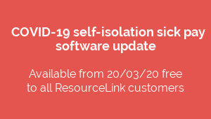 COVID-19 self-isolation sick pay  software update  Available from 20/03/20 free  to all ResourceLink customers