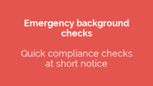 Emergency background  checks  Quick compliance checks at short notice