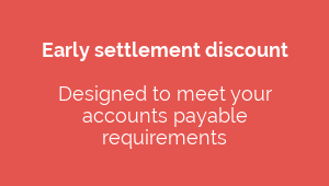 Early settlement discount  Designed to meet your  accounts payable requirements