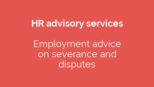 HR advisory services  Employment advice  on severance and  disputes