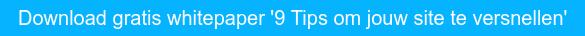 Download gratis whitepaper '9 Tips om jouw site te versnellen'
