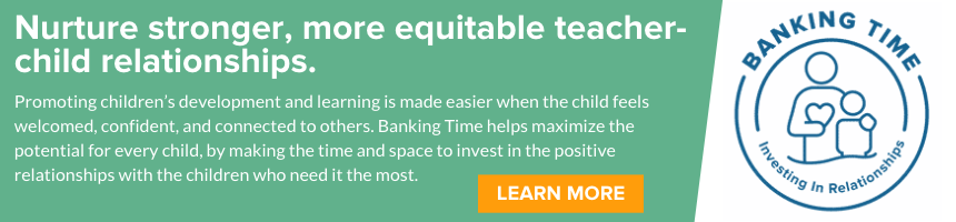 Nurture stronger, more equitable teacher-child relationships with Banking Time