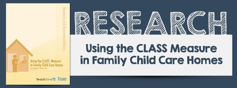 Research Summary: Using the CLASS Measure in Family Child Care Homes