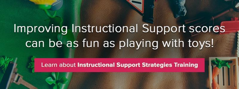 Improving Instructional Support scores can be as fun as playing with toys.
