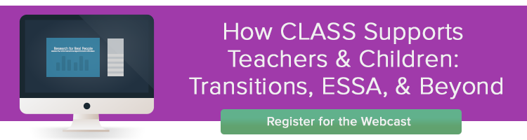 Webinar: How CLASS Supports Teachers & Children: Transitions, ESSA, & Beyond