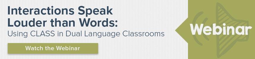 Webinar: Interactions Speak Louder than Words - Using CLASS in DLL Classrooms