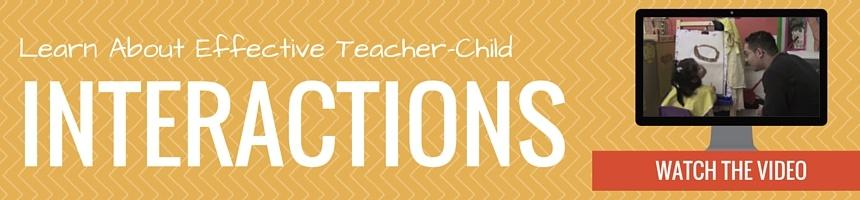 Learn about effective teacher-child interactions in this short video.