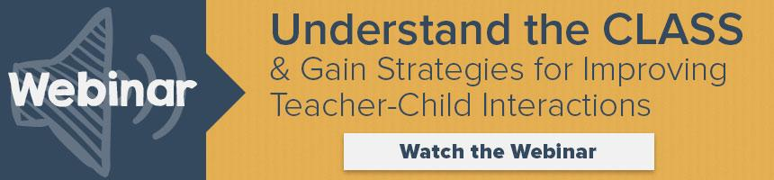 Understand the CLASS Tool and Gain Strategies for Improving Teacher-Child Interactions