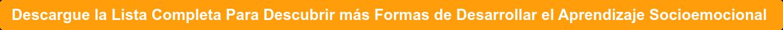 Descargue la Lista Completa Para Descubrir más Formas de Desarrollar el  Aprendizaje Socioemocional