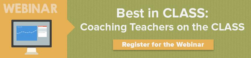 Webinar: Best in CLASS: Coaching Teachers on the CLASS