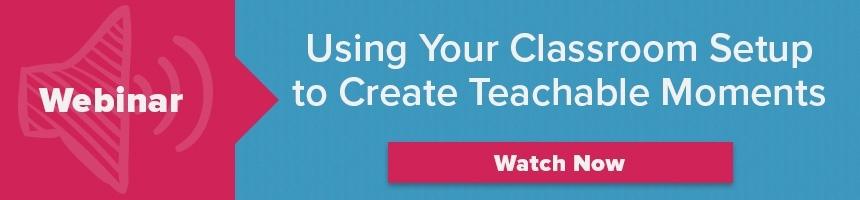 Using Your Classroom Setup to Create Teachable Moments