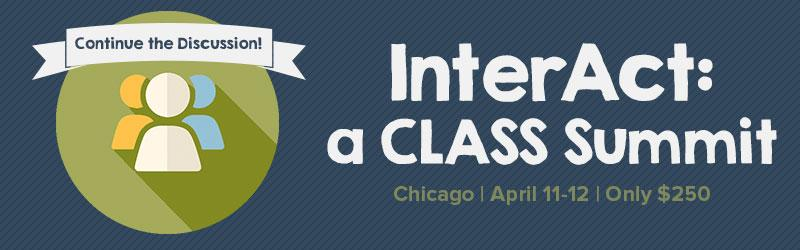 Continue the Discucssion at InterAct: A CLASS Summit