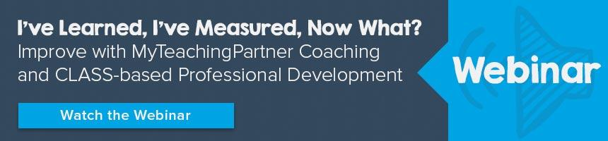 Webinar: I've Learned, I've Measured, Now What? Improve with MTP Coaching and CLASS-based PD