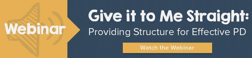 Webinar: Give it to me straight: Providing Structure for Effective Professional Development