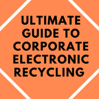 Link to the Ultimate Guide to Corporate Electronic Recyling