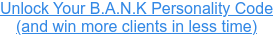 Unlock Your B.A.N.K Personality Code (and win more clients in less time)