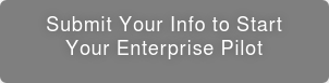 Submit Your Info to Start Your Enterprise Pilot