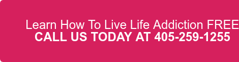 Learn How To Live Life Addiction FREE CALL US TODAY AT 405-259-1255