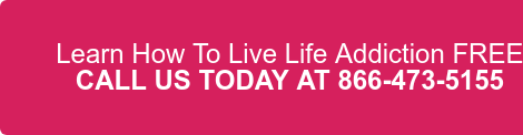 Learn How To Live Life Addiction FREE CALL US TODAY AT 866-473-5155