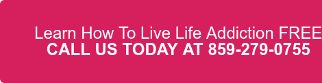 Learn How To Live Life Addiction FREE CALL US TODAY AT 859-279-0755