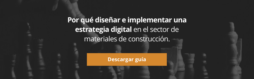 Por qué diseñar e implementar una estrategia digital en el sector de materiales de construcción