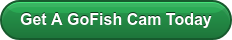 Get A GoFish Cam Today