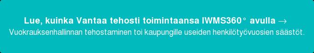 Lue, kuinka Vantaa tehosti toimintaansa IWMS360° avulla → Vuokrauksenhallinnan tehostaminen toi kaupungille useiden henkilötyövuosien  säästöt.