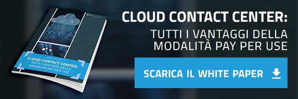 Cloud Contact Center: tutti i vantaggi della modalità pay per use